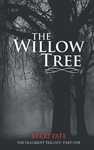 The Willow Tree: The Fragment Trilogy By Bekki Pate