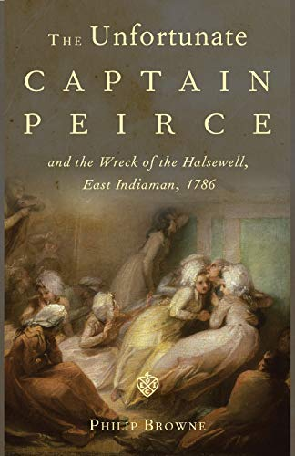 The Unfortunate Captain Peirce and the Wreck of the Halsewell, East Indiaman, 1786 By Philip Browne