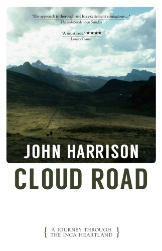 Cloud Road: A Journey Through the Inca Heartland by John Harrison