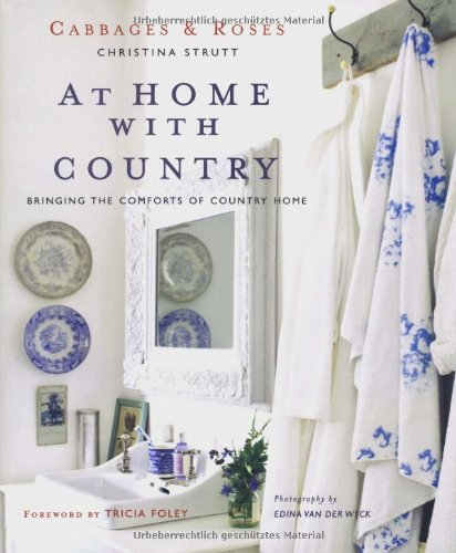 Cabbages and Roses at Home with Country By Christina Strutt