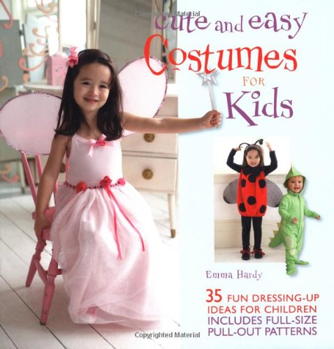 Cute and Easy Costumes for Kids: 35 Fun Dressing Up Ideas for Children by Emma Hardy