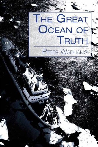 The Great Ocean of Truth By Peter Wadhams (Scott Polar Research Institute, University of Cambridge, UK)