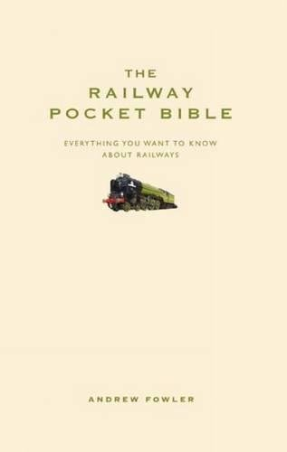 The Railway Pocket Bible: Everything You Need to Want About Railways by Andrew Fowler