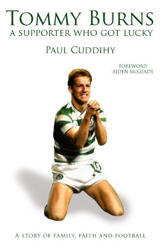 Tommy Burns: A Supporter Who Got Lucky By Paul Cuddihy