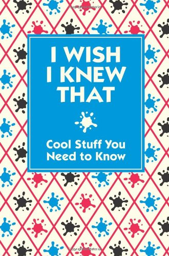I Wish I Knew That: Cool Stuff You Need to Know by