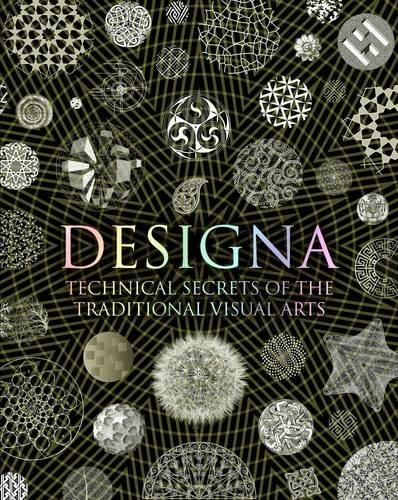 Designa: Technical Secrets of the Traditional Visual Arts By Adam Tetlow