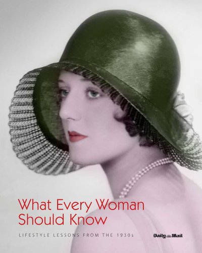 What Every Woman Should Know: Lifestyle Lessons from the 1930's by Daily Mail