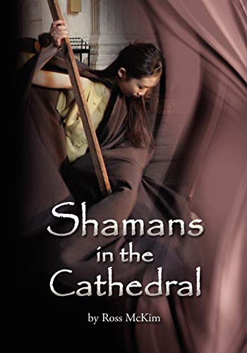 Shamans in the Cathedral By Ross McKim