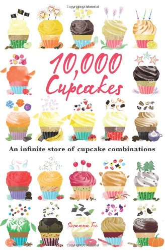 10,000 Cupcakes: An Infinite Store of Cupcake Combinations by Susanna Tee Book