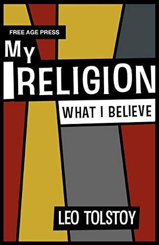 My Religion - What I Believe By Leo Tolstoy