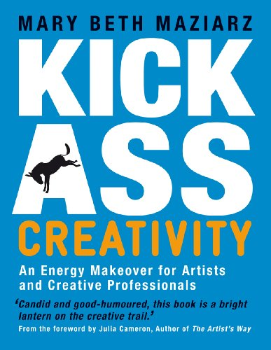 Kick-Ass Creativity: An Energy Makeover for Artists, Explorers, and Creative Professionals by Mary Beth Maziarz