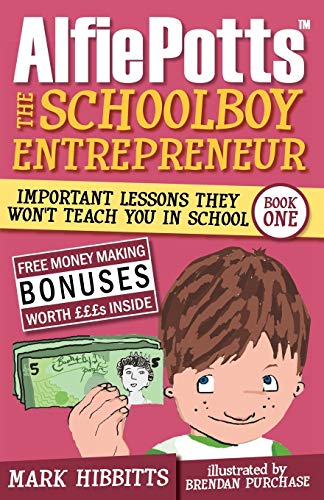Alfie Potts: The Schoolboy Entrepreneur by Mark Hibbitts