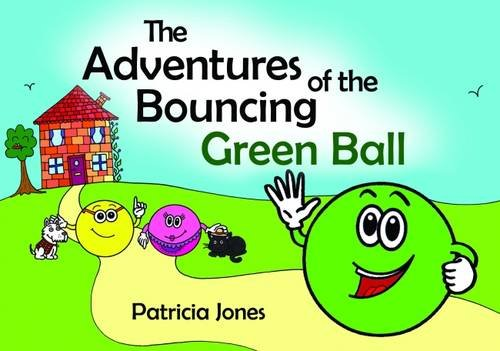 The Adventures of the Bouncing Green Ball By Patricia Jones