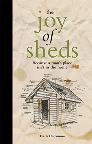 The Joy of Sheds: Because a Man's Place Isn't in the Home by Andrew Davies