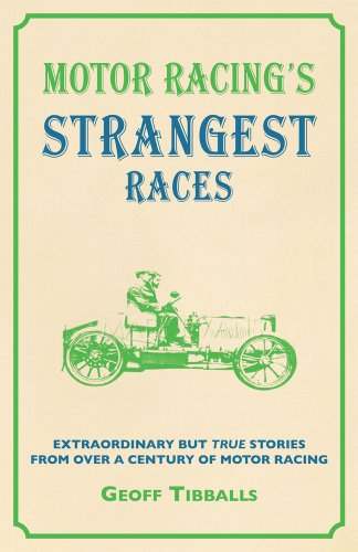 Motor Racing's Strangest Races: Extraordinary But True Stories from Over a Century of Motor Racing by Geoff Tibballs