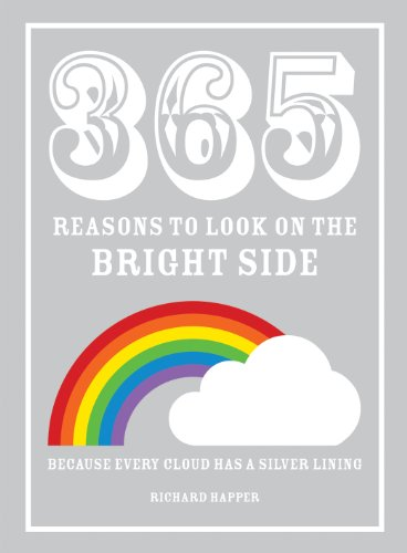 365 Reasons to Look on the Bright Side: Because Every Cloud Has a Silver Lining by Richard Happer