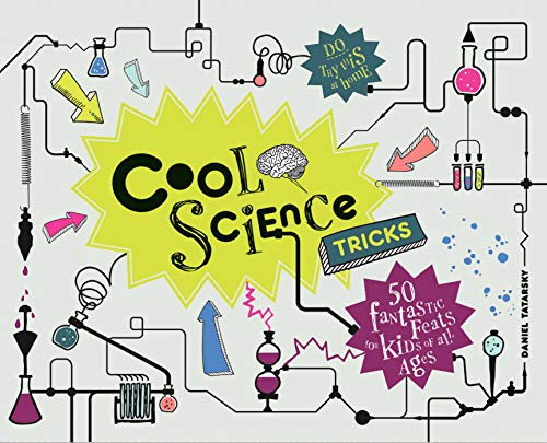 Cool Science Tricks: 50 Fantastic Feats for Kids of All Ages by Daniel Tatarsky