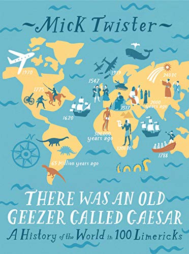 There Was an Old Geezer Called Caesar: A History of the World in 100 Limericks By Mick Twister