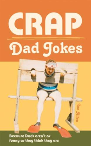 Crap Dad Jokes: Because Dads Aren't as Funny as They Think They are by Ian Allen