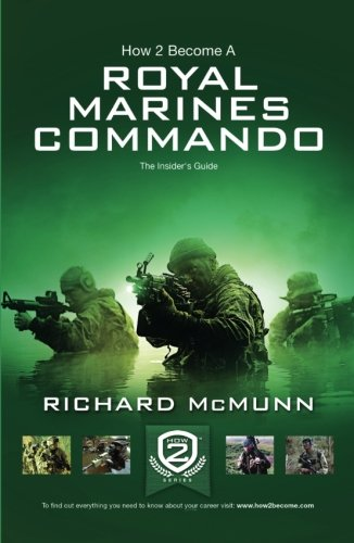 How 2 Become a Royal Marines Commando: The Insiders Guide by Richard McMunn