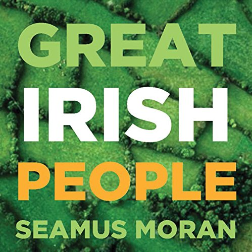 Great Irish People : County by County Dictionary of Biography By Seamus Moran