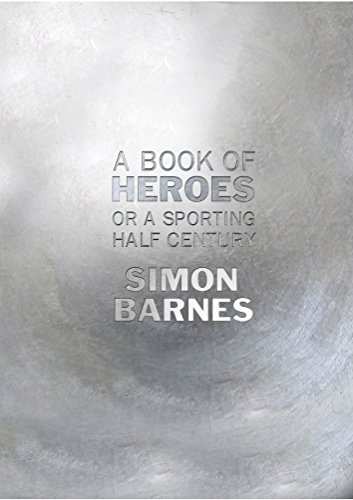 A Book of Heroes By Simon Barnes