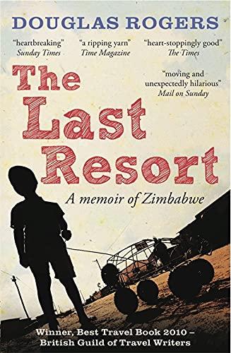 The Last Resort: A Zimbabwe Memoir by Douglas Rogers