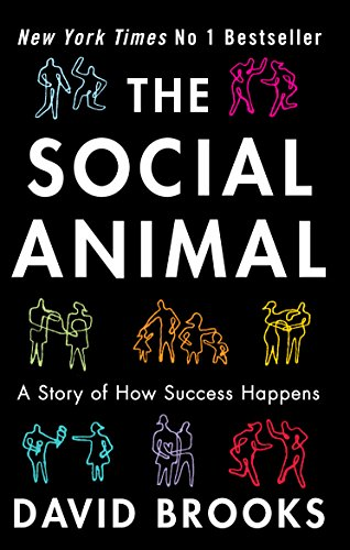 The Social Animal: How We Become the People We are, Why We Do the Things We Do by David Brooks