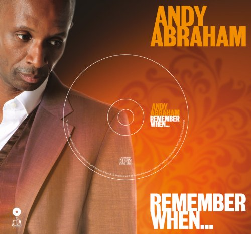 Andy Abraham - Remember When... By Andy Abraham