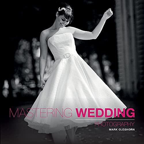 Mastering Wedding Photography By Mark Cleghorn