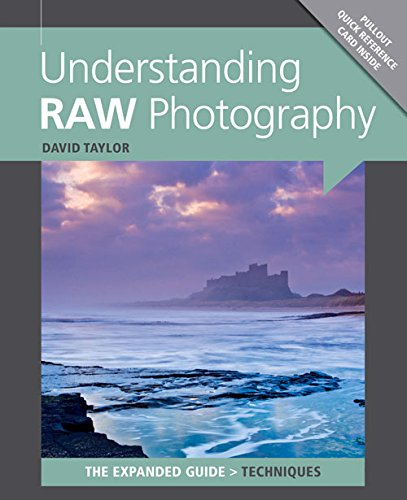 Understanding RAW Photography (Expanded Guide: Techniques) By David Taylor