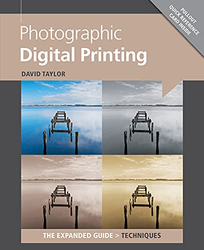 Photographic Digital Printing (Expanded Guide: Techniques) By David Taylor