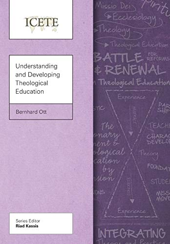 Understanding and Developing Theological Education By Bernhard Ott