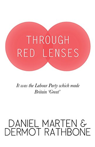 Through Red Lenses - It Was the Labour Party That Made Britain Great By Daniel Marten