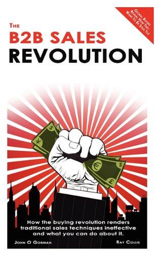 The B2B Sales Revolution By John O'Gorman