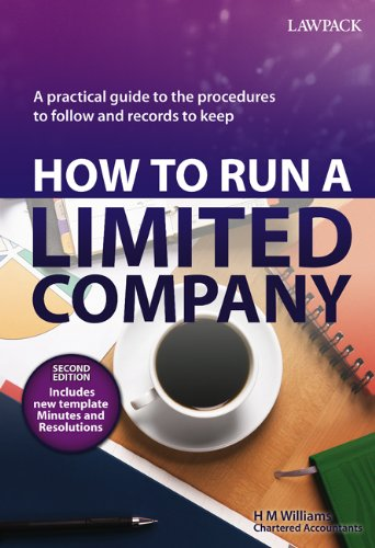 How to Run a Limited Company: A Practical Guide to the Procedures to Follow and Records to Keep By H. M. Williams