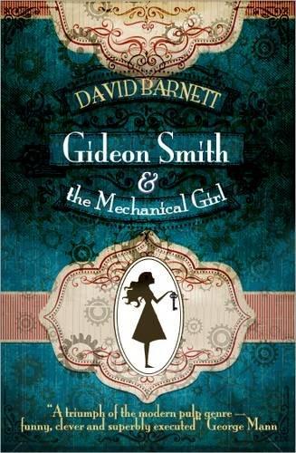 Gideon Smith and the Mechanical Girl By David Barnett