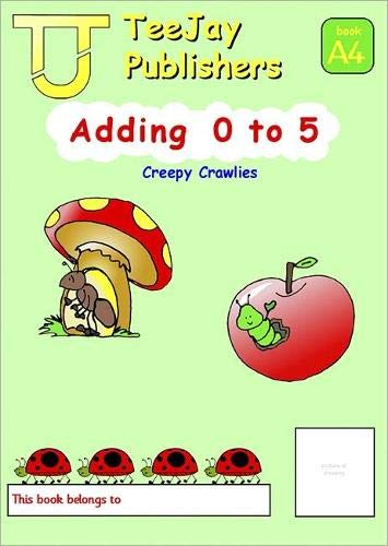 TeeJay Mathematics CfE Early Level Adding 0 to 5: Creepy Crawlies (Book A4) By Tom Strang