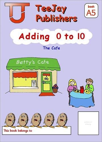 TeeJay Mathematics CfE Early Level Adding 0 to 10: The Cafe (Book A5) By Tom Strang