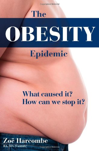 The Obesity Epidemic: What Caused It? How Can We Stop It? by Zoe Harcombe