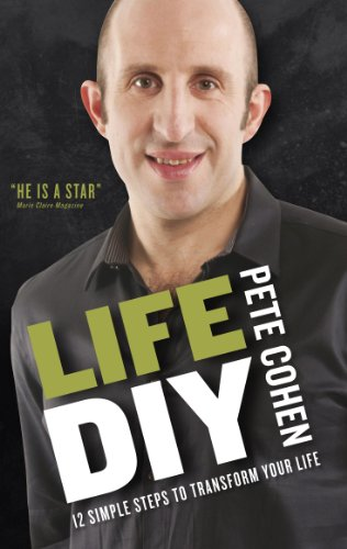 Life DIY: 12 Simple Steps to Transform Your Life by Pete Cohen