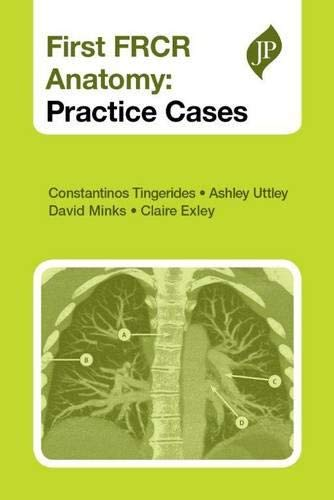 First FRCR Anatomy: Practice Cases by Constantinos Tingerides