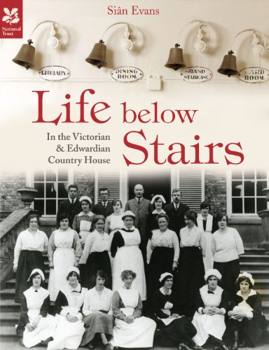 Life Below Stairs: In the Victorian and Edwardian Country House by Sian Evans