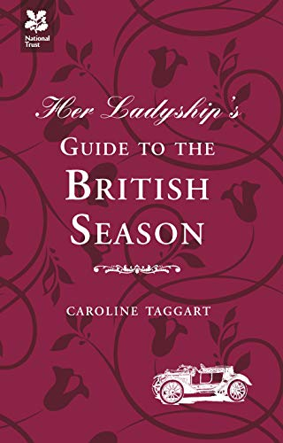 Her Ladyship's Guide to the British Season (National Trust) (National Trust History & Heritage) By Caroline Taggart