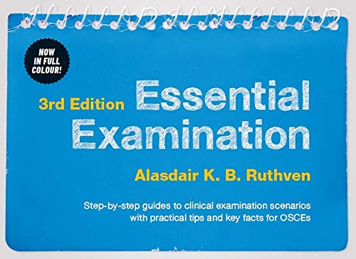 Essential Examination, 3rd edition: Step-by-step guides to clinical examination scenarios with practical tips and key facts for OSCEs By Alasdair K. B. Ruthven