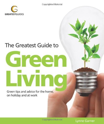The Greatest Guide to Green Living By Lynne Garner
