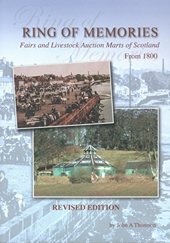 Ring of Memories: Fairs and Livestock Auction Marts of Scotland from 1800 By John A. Thomson