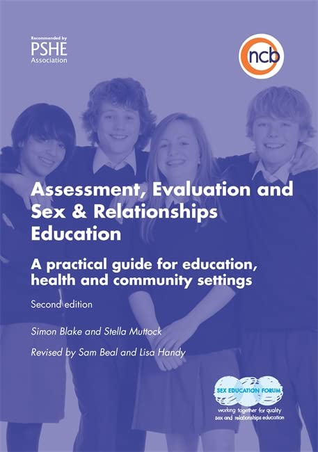Assessment, Evaluation and Sex & Relationships Education: A practical guide for education, health and community settings By Lisa Handy