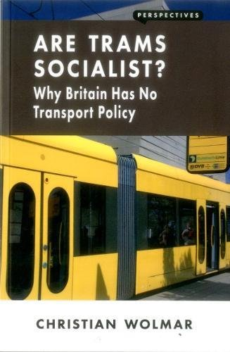 Are Trams Socialist?: Why Britain Has No Transport Policy (Perspectives) By Christian Wolmar