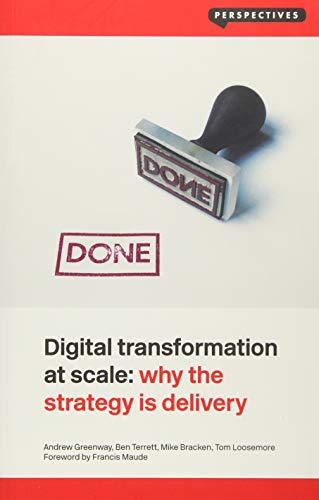 Digital Transformation at Scale: Why the Strategy Is Delivery (Perspectives) By Andrew Greenway